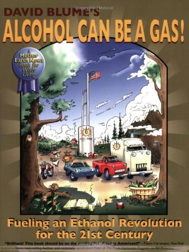 Alcohol Can Be A Gas! Fueling an Ethanol Revolution for the 21st Century  2007 edition cover