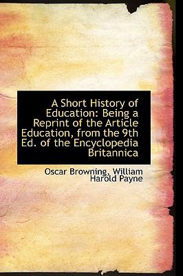 Short History of Education : Being a Reprint of the Article Education, from the 9th Ed. of the Ency  2009 edition cover
