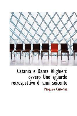 Catania E Dante Alighieri : Ovvero uno sguardo retrospettivo di anni Seicento  2009 edition cover