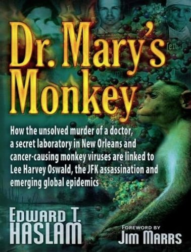 Dr. Mary's Monkey: How the Unsolved Murder of a Doctor, a Secret Laboratory in New Orleans and Cancer-Causing Monkey Viruses are Linked to Lee Harvey Oswald, the JFK Ass  2012 edition cover