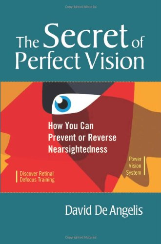 Secret of Perfect Vision How You Can Prevent or Reverse Nearsightedness  2008 9781556436772 Front Cover