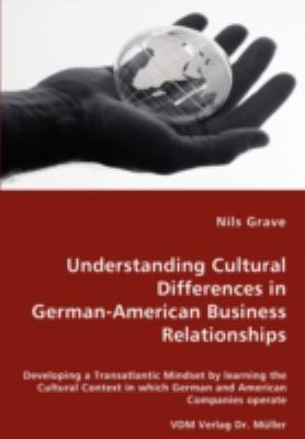Understanding Cultural Differences in German-American Business Relationships - Developing a Transatlantic Mindset by Learning the Cultural Context In N/A 9783836451772 Front Cover