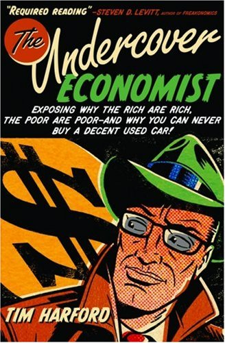 Undercover Economist Exposing Why the Rich Are Rich, the Poor Are Poor - And Why You Can Never Buy a Decent Used Car!  2005 edition cover