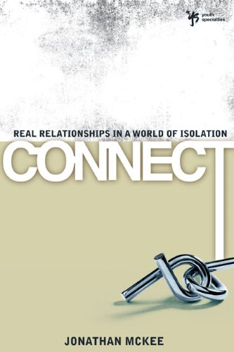 Connect Real Relationships in a World of Isolation  2009 edition cover