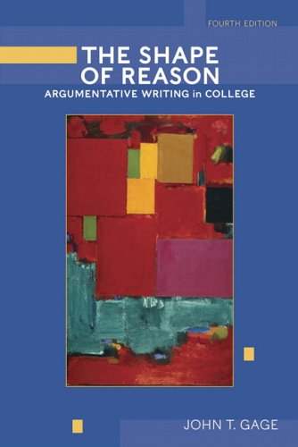Shape of Reason Argumentative Writing in College 4th 2006 9780321320773 Front Cover