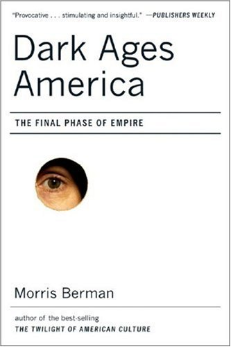 Dark Ages America The Final Phase of Empire  2007 9780393329773 Front Cover