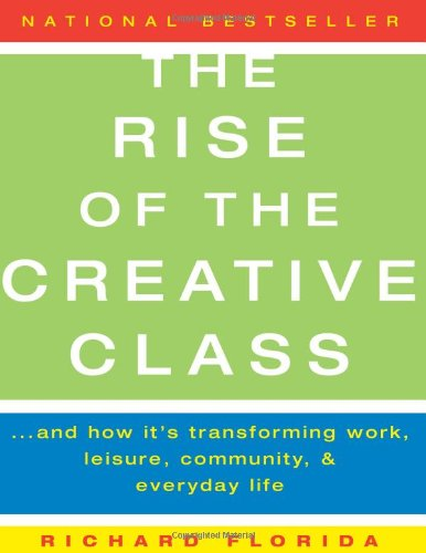 Rise of the Creative Class And How It's Transforming Work, Leisure, Community and Everyday Life  2002 9780465024773 Front Cover