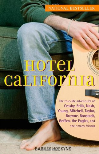 Hotel California The True-Life Adventures of Crosby, Stills, Nash, Young, Mitchell, Taylor, Browne, Ronstadt, Geffen, the Eagles, and Their Many Friends  2006 edition cover