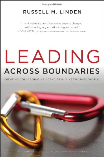 Leading Across Boundaries Creating Collaborative Agencies in a Networked World  2010 edition cover