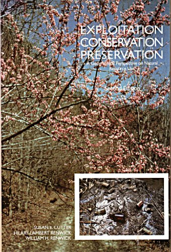 Exploitation, Conservation, Preservation A Geographic Perspective on Natural Resource Use 2nd 1991 9780471500773 Front Cover