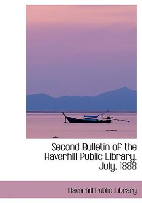 Second Bulletin of the Haverhill Public Library, July, 1888:   2008 edition cover