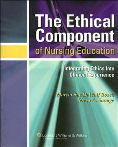 Ethical Component of Nursing Education Integrating Ethics into Clinical Experiences  2007 edition cover