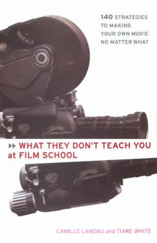 What They Don't Teach You at Film School 161 Strategies to Making Your Own Movie No Matter What  2000 edition cover
