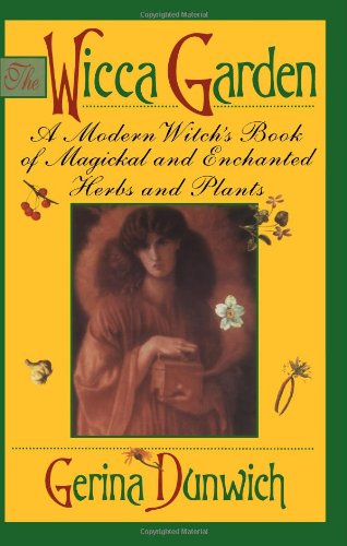 Wicca Garden A Modern Witch's Book of Magickal and Enchanted Herbs and Plants N/A edition cover