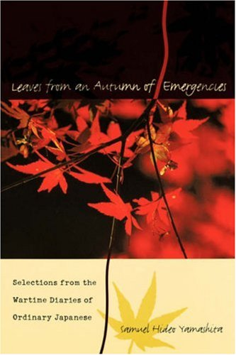 Leaves from an Autumn of Emergencies Selections from the Wartime Diaries of Ordinary Japanese  2005 edition cover