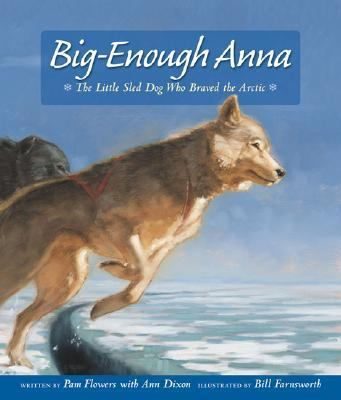 Big-Enough Anna The Little Sled Dog Who Braved the Arctic  2003 9780882405773 Front Cover