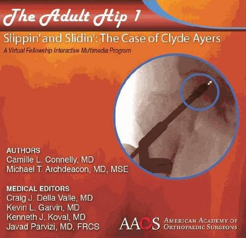 The Adult Hip Case 1: Intertrochanteric Fracture, Slippin' and Slidin' the Case of Clyde Ayers, a Virtual Fellowship Interactive Multimedia Program  2011 edition cover
