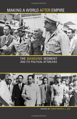 Making a World after Empire The Bandung Moment and Its Political Afterlives  2010 edition cover