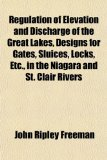 Regulation of Elevation and Discharge of the Great Lakes, Designs for Gates, Sluices, Locks, etc , in the Niagara and St Clair Rivers  N/A edition cover