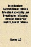 Estonian Law Constitution of Estonia, Estonian Nationality Law, Prostitution in Estonia, Estonian Ministry of Justice, Law of Estonia N/A edition cover