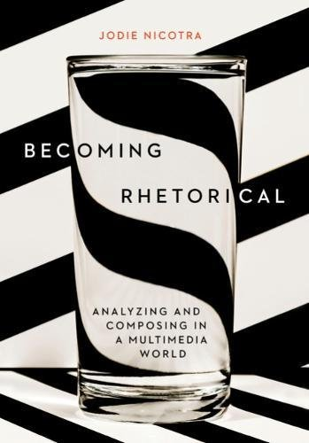 Becoming Rhetorical Analyzing and Composing in a Multimedia World  2019 9781305956773 Front Cover