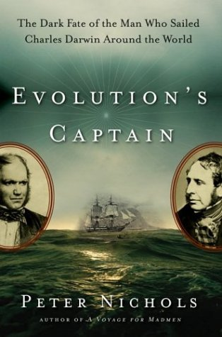 Evolution's Captain The Dark Fate of the Man Who Sailed Charles Darwin Around the World  2003 9780060088774 Front Cover