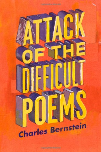 Attack of the Difficult Poems Essays and Inventions  2011 9780226044774 Front Cover