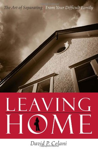 Leaving Home The Art of Separating from Your Difficult Family  2011 edition cover