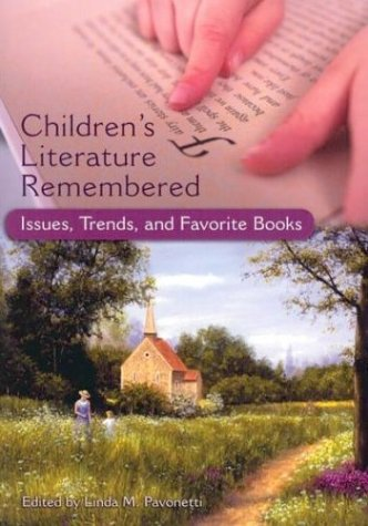 Children's Literature Remembered Issues, Trends, and Favorite Books  2003 9780313320774 Front Cover