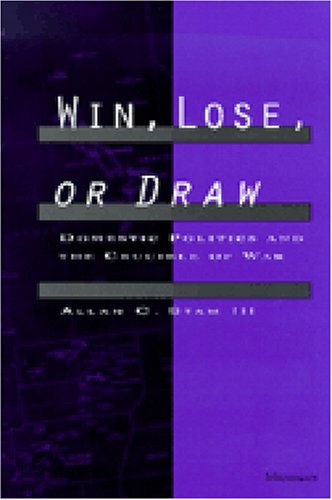 Win, Lose, or Draw Domestic Politics and the Crucible of War N/A edition cover