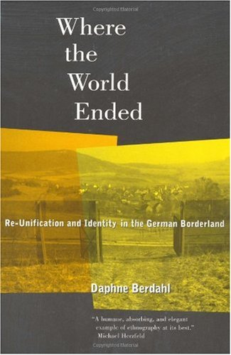 Where the World Ended Re-Unification and Identity in the German Borderland  1999 edition cover
