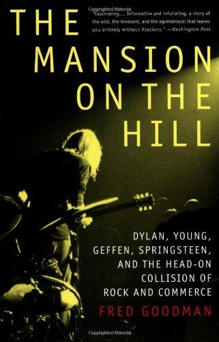 Mansion on the Hill Dylan, Young, Geffen, Springsteen, and the Head-On Collision of Rock and Commerce Reprint edition cover