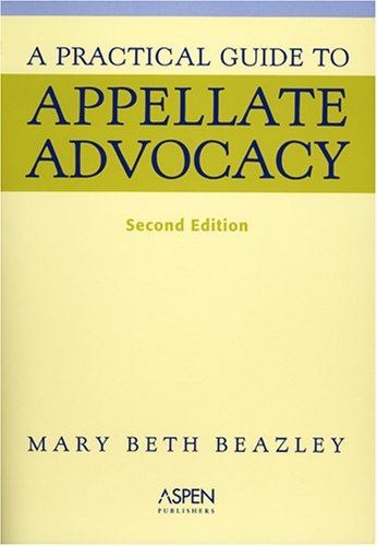 Practical Guide to Appellate Advocacy  2nd 2006 (Revised) 9780735553774 Front Cover