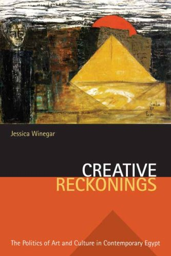 Creative Reckonings The Politics of Art and Culture in Contemporary Egypt  2006 9780804754774 Front Cover