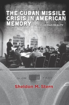 Cuban Missile Crisis in American Memory Myths Versus Reality  2012 edition cover