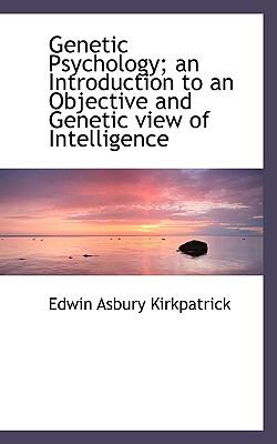 Genetic Psychology; an Introduction to an Objective and Genetic View of Intelligence  N/A 9781116489774 Front Cover