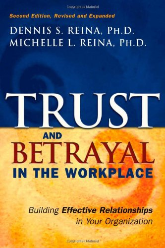 Trust and Betrayal in the Workplace Building Effective Relationships in Your Organization 2nd 2006 (Revised) 9781576753774 Front Cover