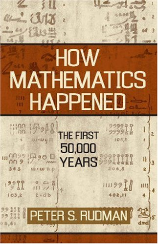 How Mathematics Happened The First 50,000 Years  2006 9781591024774 Front Cover