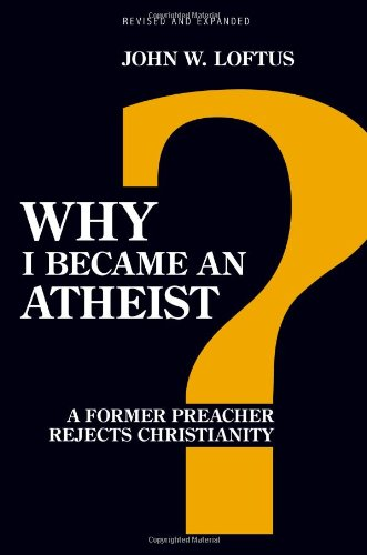 Why I Became an Atheist A Former Preacher Rejects Christianity  2012 edition cover
