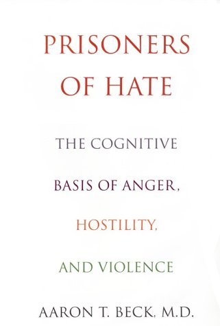 Prisoners Of Hate The Cognitive Basis of Anger, Hostility, and Violence N/A edition cover