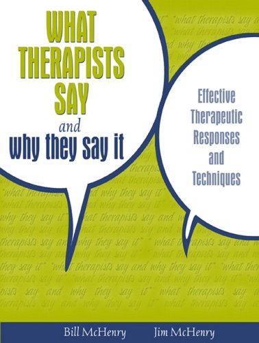 What Therapists Say and Why They Say It Effective Therapeutic Responses and Techniques  2007 edition cover