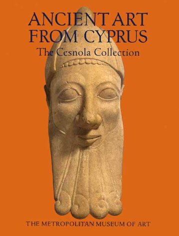 Ancient Art from Cyprus The Cesnola Collection in the Metropolitan Museum of Art N/A 9780300086775 Front Cover