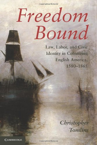 Freedom Bound Law, Labor, and Civic Identity in Colonizing English America, 1580-1865  2010 edition cover