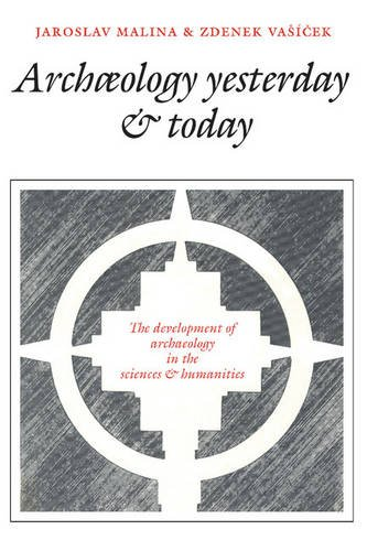 Archaeology Yesterday and Today The Development of Archaeology in the Sciences and Humanities  1990 9780521319775 Front Cover