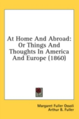 At Home and Abroad: Or Things and Thoughts in America and Europe  2008 9780548941775 Front Cover