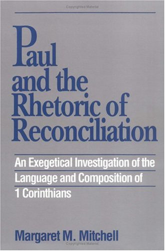 Paul and the Rhetoric of Reconciliation An Exegetical Investigation of the Language and Composition of 1 Corinthians N/A edition cover