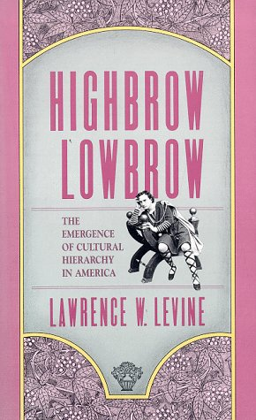Highbrow-Lowbrow The Emergence of Cultural Hierarchy in America  1988 edition cover