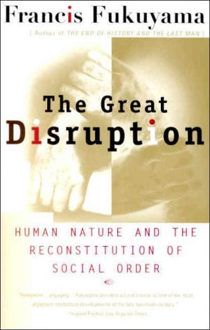 Great Disruption Human Nature and the Reconstitution of Social Order  2000 edition cover