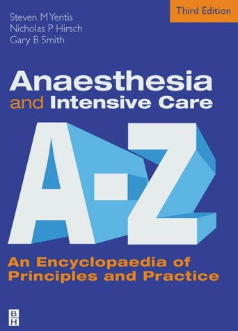 Anaesthesia and Intensive Care A to Z An Encyclopaedia of Principles and Practice 3rd 2004 (Revised) 9780750687775 Front Cover