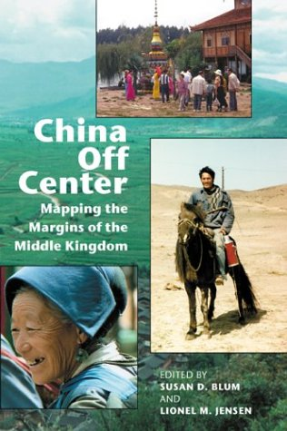 China off Center Mapping the Margins of the Middle Kingdom  2002 edition cover